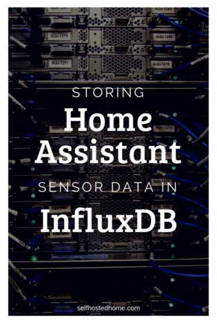 Storing Home Assistant Sensor Data in InfluxDB - Self Hosted