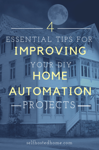 4 Essential Tips for Improving Your DIY Home Automation Projects