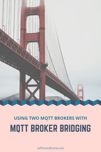 Using Two MQTT Brokers with Broker Bridging - Self Hosted Home