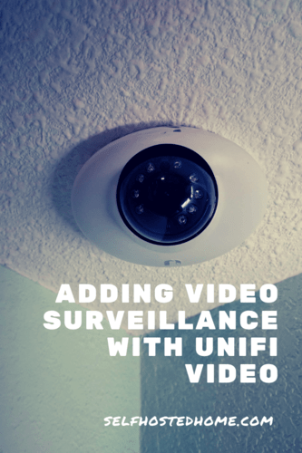Adding Video Surveillance with UniFi Video