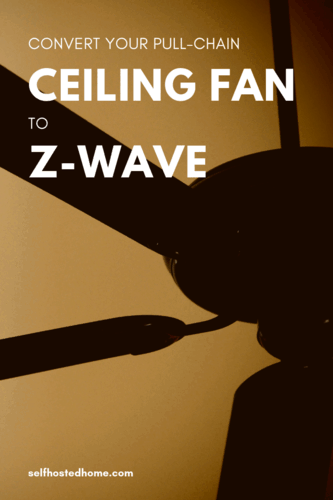 Convert Your Pull-Chain Ceiling Fan to Z-Wave - Self Hosted Home
