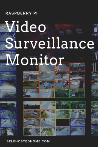 Raspberry Pi Video Surveillance Monitor - Self Hosted Home