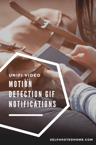 UniFi Video Motion Detection GIF Notifications