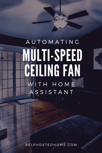 Automating a Multi-Speed Ceiling Fan with Home Assistant