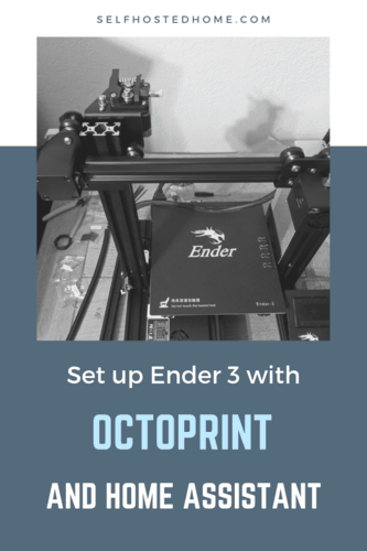 Ender 3 with Octoprint and Home Assistant